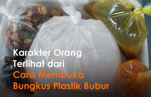 Melihat Karakter Orang dari Cara Membuka Plastik Bubur