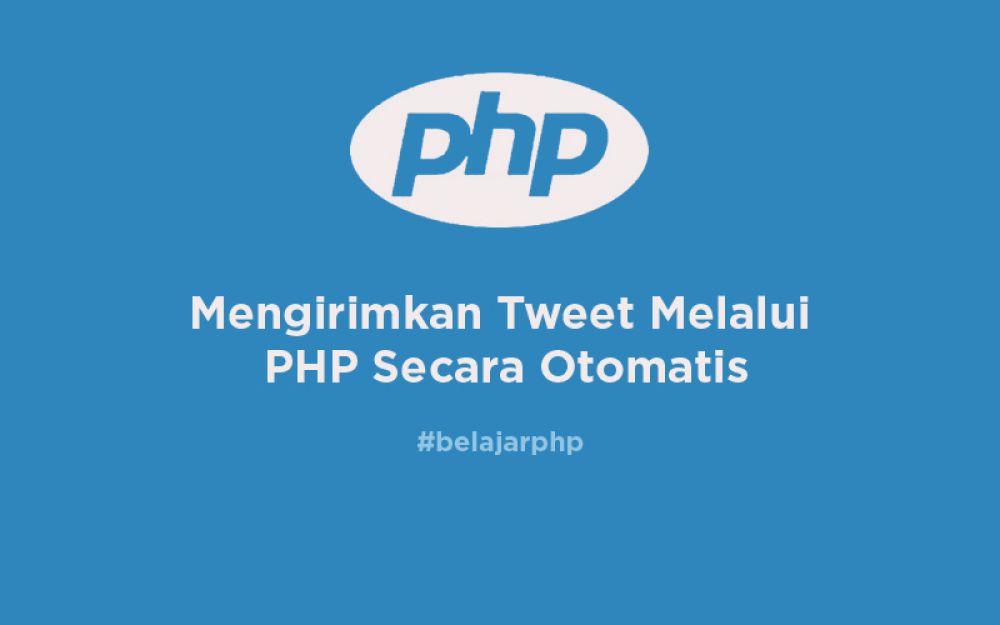 Mengirimkan Tweet Melalui PHP Secara Otomatis
